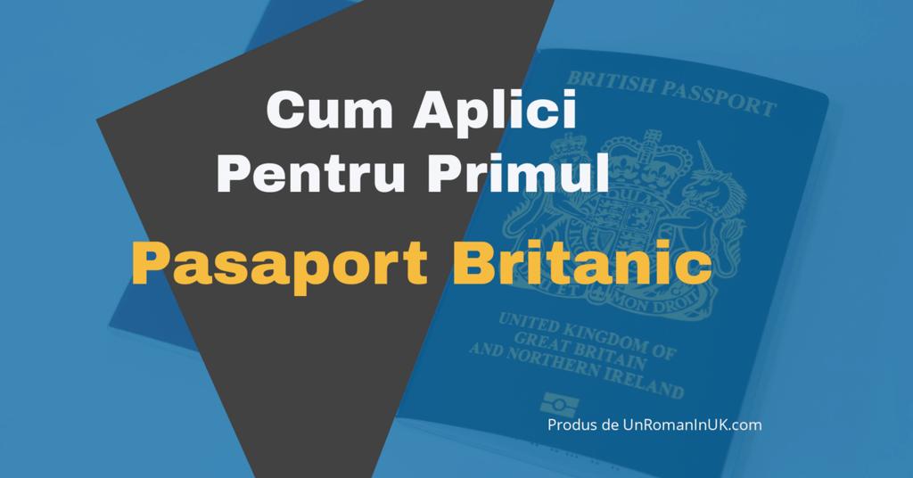 cum aplici pentru primul tau pasaport britanic